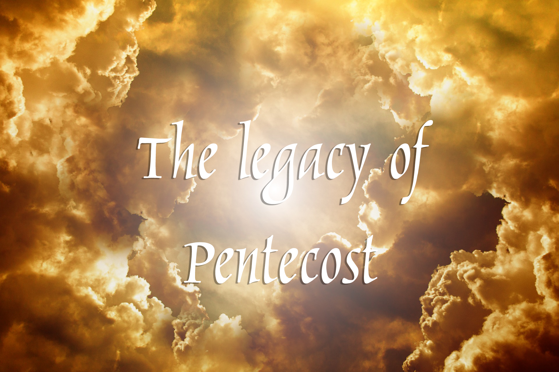 The Legacy of Pentecost